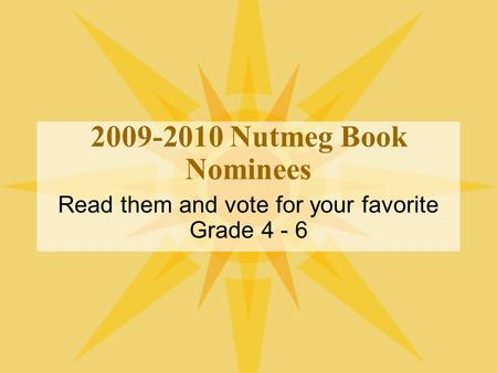 2009-2010 Nutmeg Book Nominees Read them and vote for your favorite Grade 4 - 6.