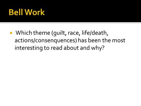  Which theme (guilt, race, life/death, actions/consenquences) has been the most interesting to read about and why?