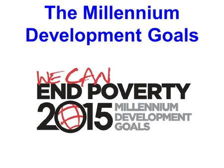 The Millennium Development Goals. To learn the 8 Millennium Development Goals and what they are. To learn how Uganda is making progress in achieving its.