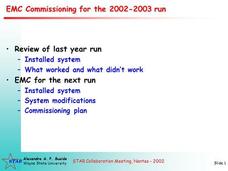 STAR Collaboration Meeting, Nantes - 2002 Alexandre A. P. Suaide Wayne State University Slide 1 EMC Commissioning for the 2002-2003 run Review of last.