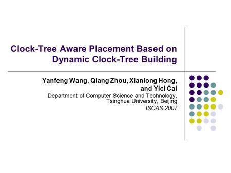 Clock-Tree Aware Placement Based on Dynamic Clock-Tree Building Yanfeng Wang, Qiang Zhou, Xianlong Hong, and Yici Cai Department of Computer Science and.