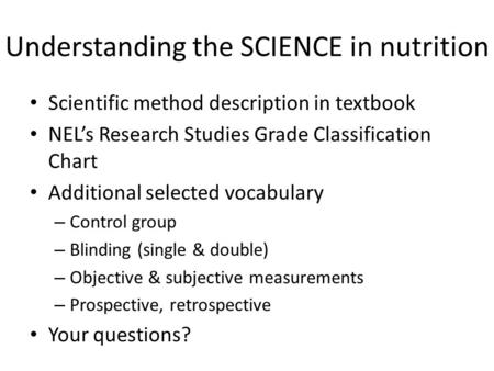 Understanding the SCIENCE in nutrition Scientific method description in textbook NEL's Research Studies Grade Classification Chart Additional selected.
