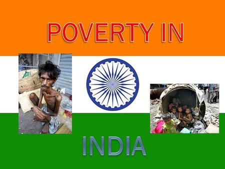 India is a nation of over 300 million poor people, which is the worlds largest number of poor people. Lack of food and water. Poverty is increasing by.