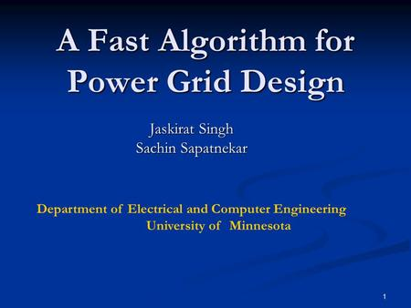 1 A Fast Algorithm for Power Grid Design Jaskirat Singh Sachin Sapatnekar Department of Electrical and Computer Engineering University of Minnesota.