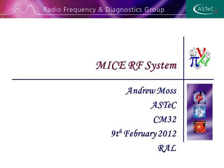Andrew Moss ASTeC CM32 9t h February 2012 RAL MICE RF System.
