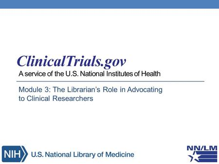 A service of the U.S. National Institutes of Health Module 3: The Librarian's Role in Advocating to Clinical Researchers.