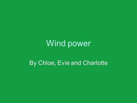 Wind power By Chloe, Evie and Charlotte. Who invented …… »The first wind turbine Charles F. brush invented the first wind turbine in 1888. Wind power.