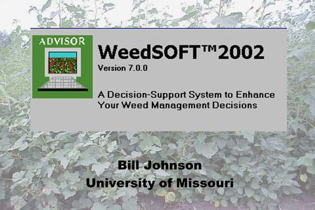 Bill Johnson University of Missouri. A Decision Support System for Weed Management University of Nebraska and North-Central Partner States.