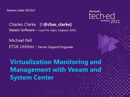 Virtualization Monitoring and Management with Veeam and System Center Charles Clarke Veeam Software – Lead Pre-Sales Engineer APAC Michael.