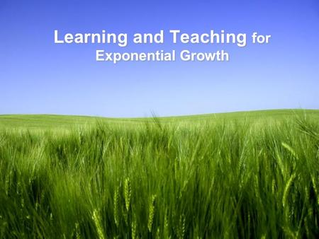 Page 1 Learning and Teaching for Exponential Growth.