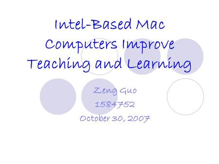 Intel-Based Mac Computers Improve Teaching and Learning Zeng Guo 1584752 October 30, 2007.