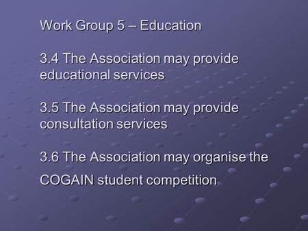 Work Group 5 – Education 3.4 The Association may provide educational services 3.5 The Association may provide consultation services 3.6 The Association.