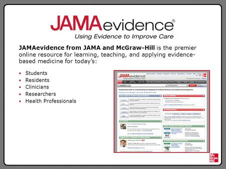 JAMAevidence from JAMA and McGraw-Hill is the premier online resource for learning, teaching, and applying evidence- based medicine for today's: Students.