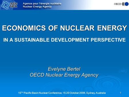 15 TH Pacific Basin Nuclear Conference, 15-20 October 2006, Sydney, Australia1 ECONOMICS OF NUCLEAR ENERGY ECONOMICS OF NUCLEAR ENERGY IN A SUSTAINABLE.