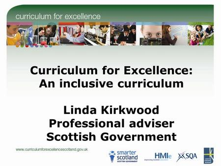 Curriculum for Excellence: An inclusive curriculum Linda Kirkwood Professional adviser Scottish Government.