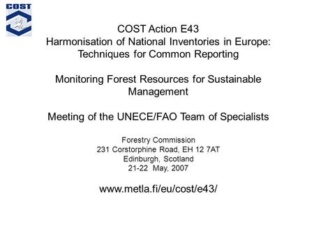 COST Action E43 Harmonisation of National Inventories in Europe: Techniques for Common Reporting Monitoring Forest Resources for Sustainable Management.