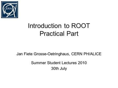 Introduction to ROOT Practical Part Jan Fiete Grosse-Oetringhaus, CERN PH/ALICE Summer Student Lectures 2010 30th July.