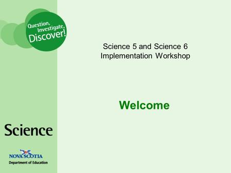 Welcome Science 5 and Science 6 Implementation Workshop.
