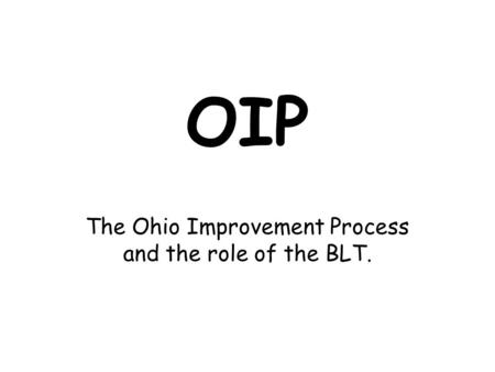 OIP The Ohio Improvement Process and the role of the BLT.