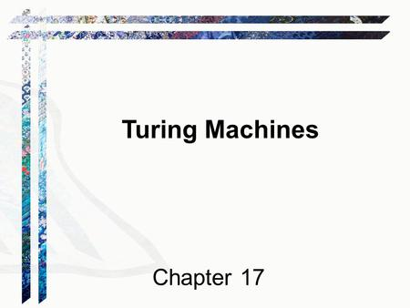 Turing Machines Chapter 17. Languages and Machines SD D Context-Free Languages Regular Languages reg exps FSMs cfgs PDAs unrestricted grammars Turing.