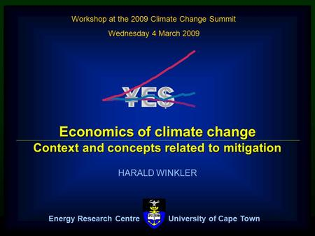 ERC HARALD WINKLER Economics of climate change Context and concepts related to mitigation Energy Research Centre University of Cape Town Workshop at the.