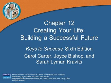 Keys to Success: Building Analytical, Creative, and Practical Skills, 6 th edition Carol Carter, Joyce Bishop, and Sarah Lyman Kravits Copyright ©2009.