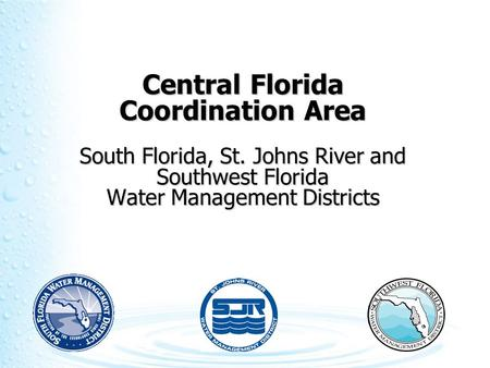 Central Florida Coordination Area South Florida, St. Johns River and Southwest Florida Water Management Districts.