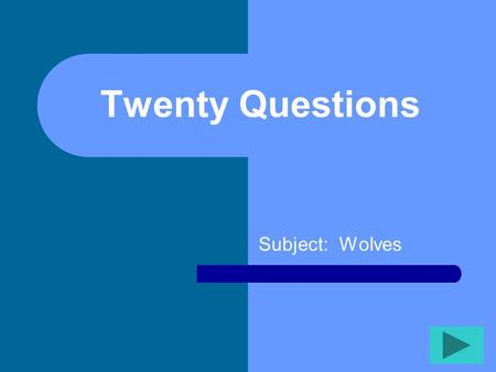 Twenty Questions Subject: Wolves Twenty Questions 12345 678910 1112131415 1617181920.