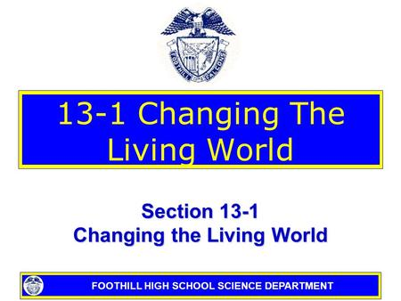 FOOTHILL HIGH SCHOOL SCIENCE DEPARTMENT 13-1 Changing The Living World Section 13-1 Changing the Living World.