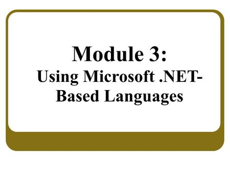 Module 3: Using Microsoft.NET- Based Languages. Overview Overview of the.NET-Based Languages Comparison of the.NET-Based Languages.