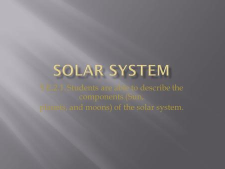5.E.2.1. Students are able to describe the components (Sun, planets, and moons) of the solar system.