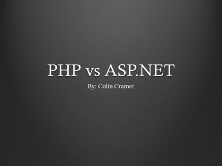 PHP vs ASP.NET By: Colin Cramer. Overview HistoryCostPopularitySupportScalability.