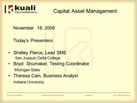 Capital Asset Management November 18, 2008 Today's Presenters: Shelley Pierce, Lead SME San Joaquin Delta College Boyd Shumaker, Testing Coordinator Michigan.