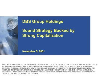 Title Sound Strategy Backed by Strong Capitalization November 5, 2001 THESE PRESS MATERIALS ARE NOT AN OFFER OF SECURITIES FOR SALE IN THE UNITED STATES,