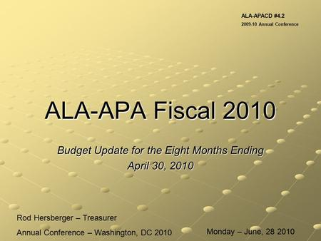 ALA-APA Fiscal 2010 Budget Update for the Eight Months Ending April 30, 2010 Rod Hersberger – Treasurer Annual Conference – Washington, DC 2010 ALA-APACD.