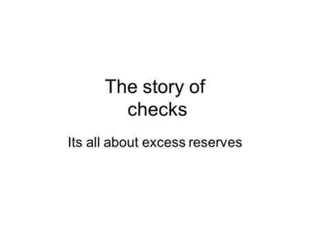 The story of checks Its all about excess reserves.