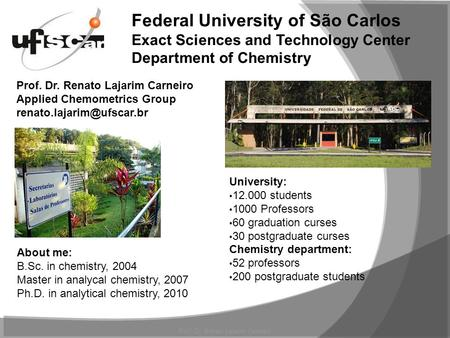 Federal University of São Carlos Exact Sciences and Technology Center Department of Chemistry University: 12.000 students 1000 Professors 60 graduation.