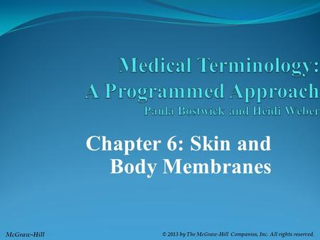 McGraw-Hill © 2013 by The McGraw-Hill Companies, Inc. All rights reserved. Chapter 6: Skin and Body Membranes.