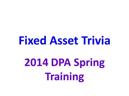 Fixed Asset Trivia 2014 DPA Spring Training. $5k or more What is the threshold amount for fixed asset capitalization of equipment?