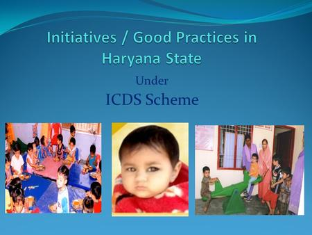 Under ICDS Scheme. ICDS Profile UNITSANCTIONEDFUNCTIONAL Dist. Level ICDS Cells21 No. of ICDS Projects148 No. of AWCs2596225838 AWCs in Minority Area33353283.
