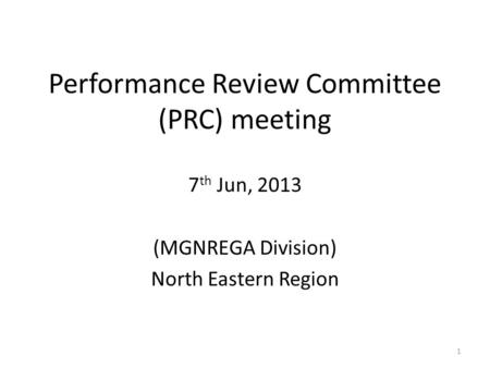 Performance Review Committee (PRC) meeting 7 th Jun, 2013 (MGNREGA Division) North Eastern Region 1.