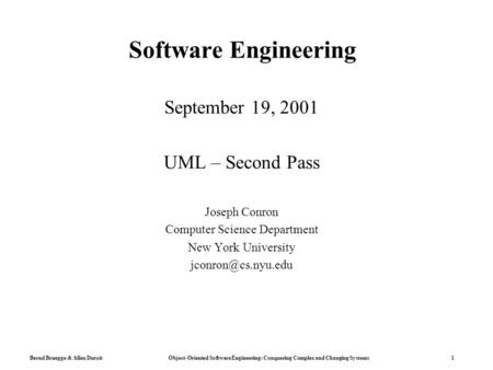 Bernd Bruegge & Allen Dutoit Object-Oriented Software Engineering: Conquering Complex and Changing Systems 1 Software Engineering September 19, 2001 UML.