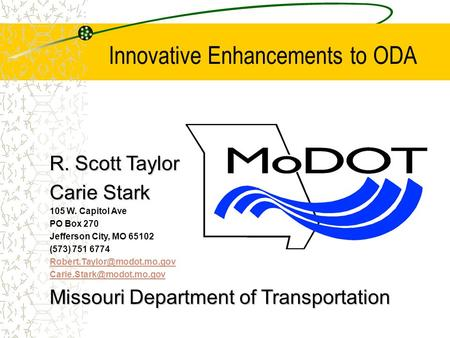 Innovative Enhancements to ODA R. Scott Taylor Carie Stark 105 W. Capitol Ave PO Box 270 Jefferson City, MO 65102 (573) 751 6774