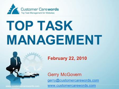TOP TASK MANAGEMENT February 22, 2010 Gerry McGovern