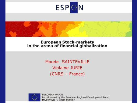 European Stock-markets in the arena of financial globalization Maude SAINTEVILLE Violaine JURIE (CNRS – France)