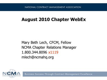 August 2010 Chapter WebEx Mary Beth Lech, CFCM, Fellow NCMA Chapter Relations Manager 1.800.344.8096 x1119