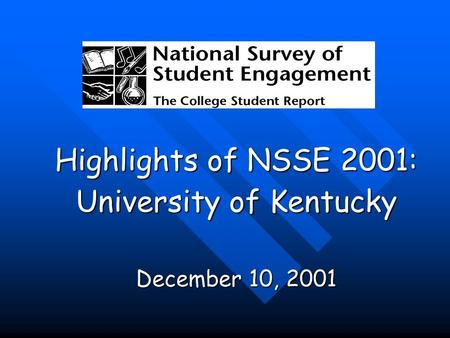 Highlights of NSSE 2001: University of Kentucky December 10, 2001.