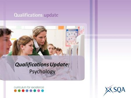 Qualifications Update: Psychology Qualifications Update: Psychology.