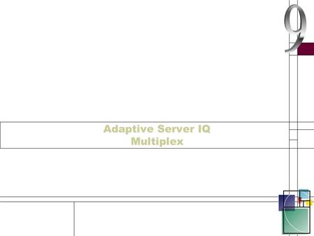 Adaptive Server IQ Multiplex. AS IQ Multiplex All of the released software for ASIQ is now Multiplex enabled All platforms are now Multiplex enabled You.