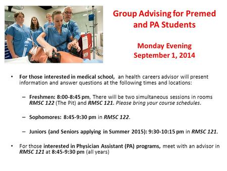 Group Advising for Premed and PA Students Monday Evening September 1, 2014 For those interested in medical school, an health careers advisor will present.